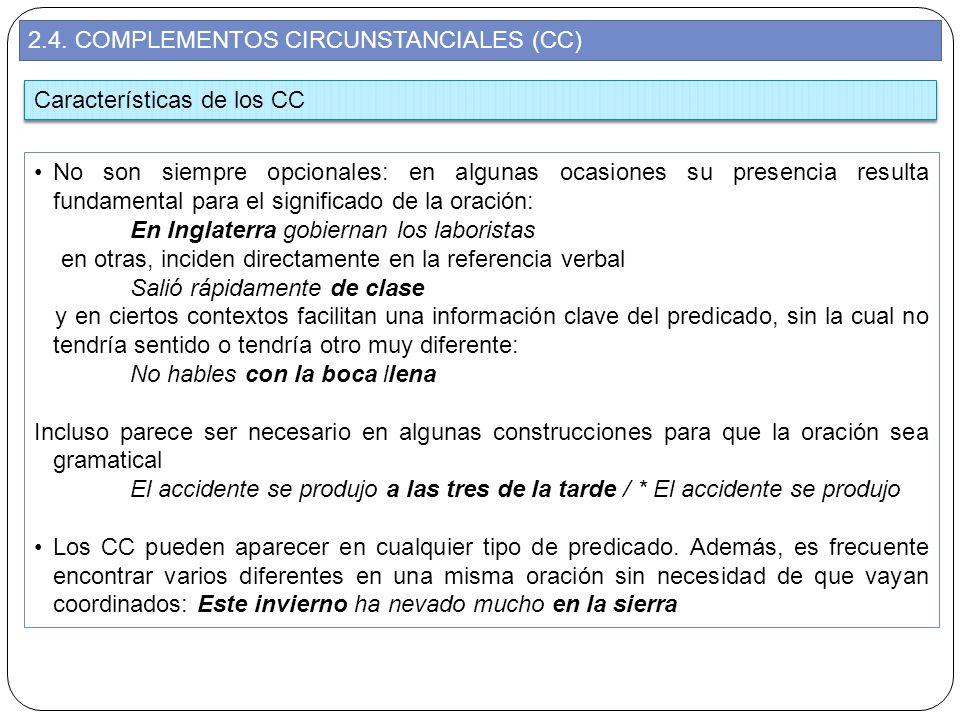2.4. COMPLEMENTOS CIRCUNSTANCIALES (CC) No son siempre opcionales: en algunas ocasiones su presencia resulta fundamental para el significado de la ora