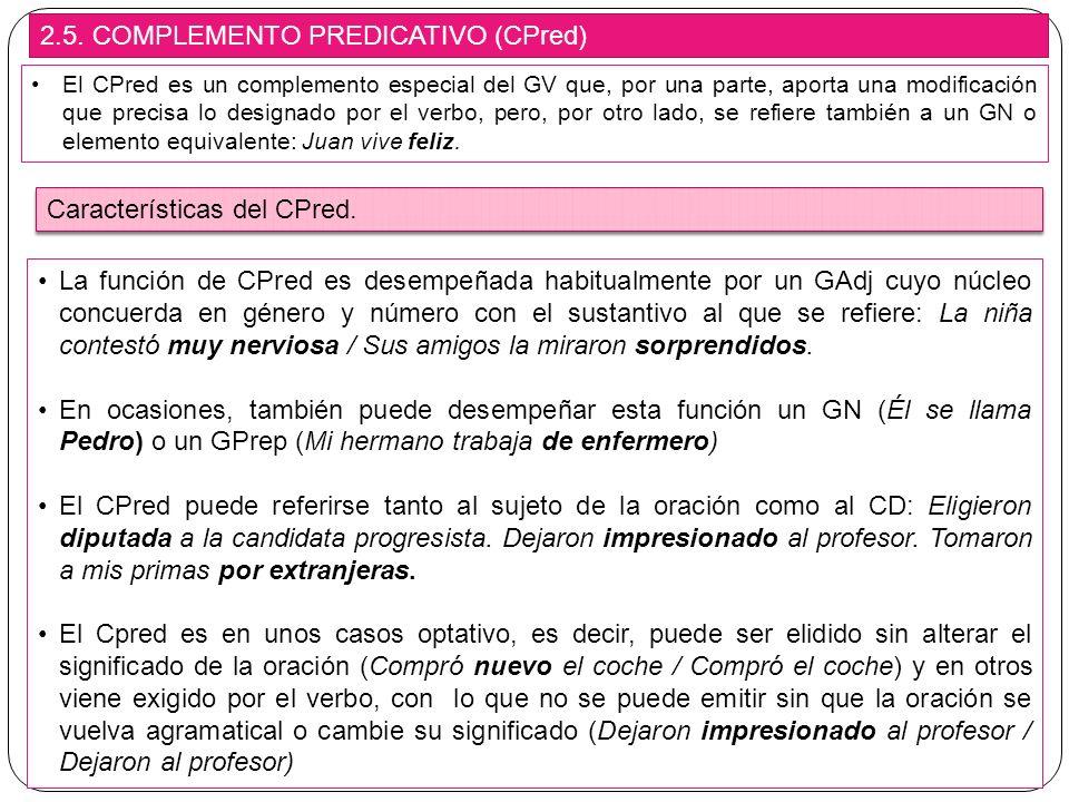 2.5. COMPLEMENTO PREDICATIVO (CPred) El CPred es un complemento especial del GV que, por una parte, aporta una modificación que precisa lo designado p