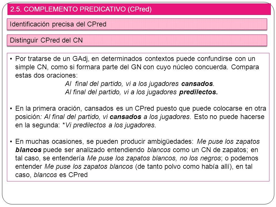 2.5. COMPLEMENTO PREDICATIVO (CPred) Identificación precisa del CPred Por tratarse de un GAdj, en determinados contextos puede confundirse con un simp