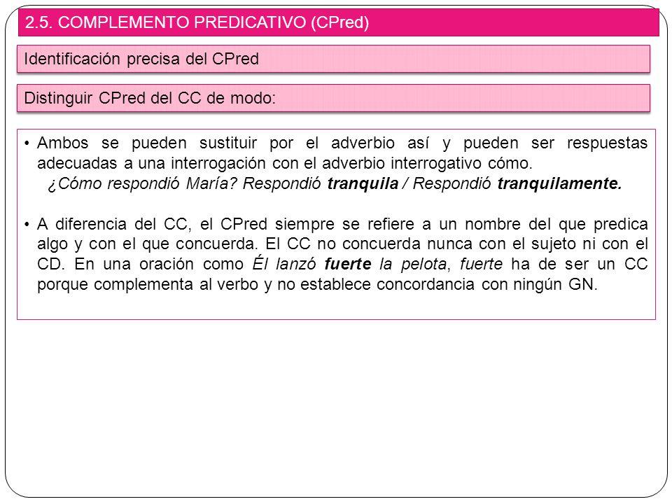 2.5. COMPLEMENTO PREDICATIVO (CPred) Identificación precisa del CPred Ambos se pueden sustituir por el adverbio así y pueden ser respuestas adecuadas
