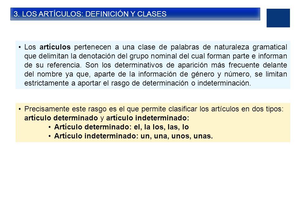 3. LOS ARTÍCULOS: DEFINICIÓN Y CLASES Los artículos pertenecen a una clase de palabras de naturaleza gramatical que delimitan la denotación del grupo