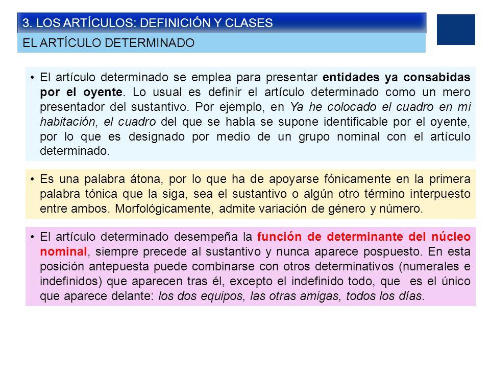 3. LOS ARTÍCULOS: DEFINICIÓN Y CLASES El artículo determinado se emplea para presentar entidades ya consabidas por el oyente. Lo usual es definir el a