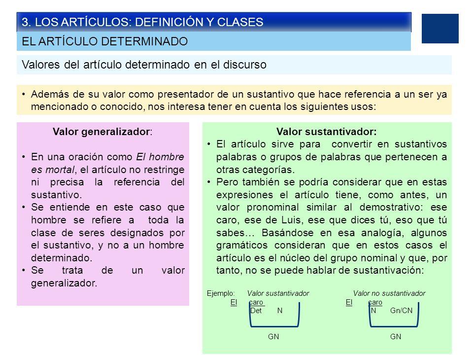 3. LOS ARTÍCULOS: DEFINICIÓN Y CLASES Valores del artículo determinado en el discurso Además de su valor como presentador de un sustantivo que hace re