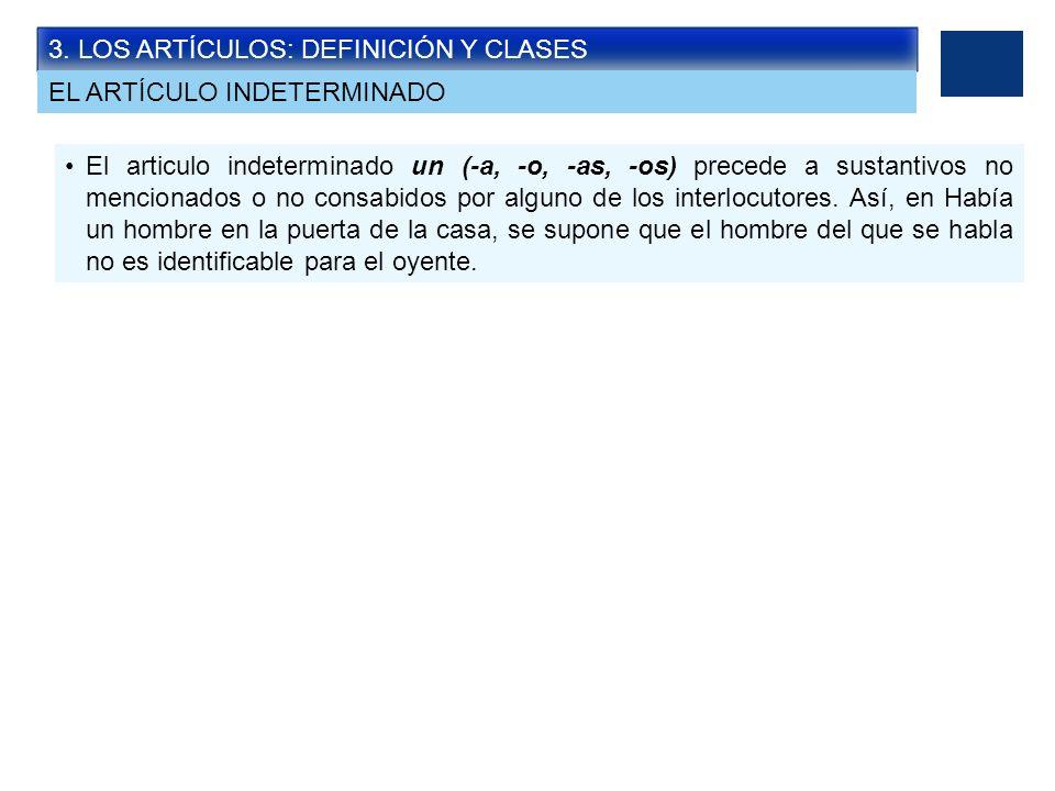 3. LOS ARTÍCULOS: DEFINICIÓN Y CLASES El articulo indeterminado un (-a, -o, -as, -os) precede a sustantivos no mencionados o no consabidos por alguno