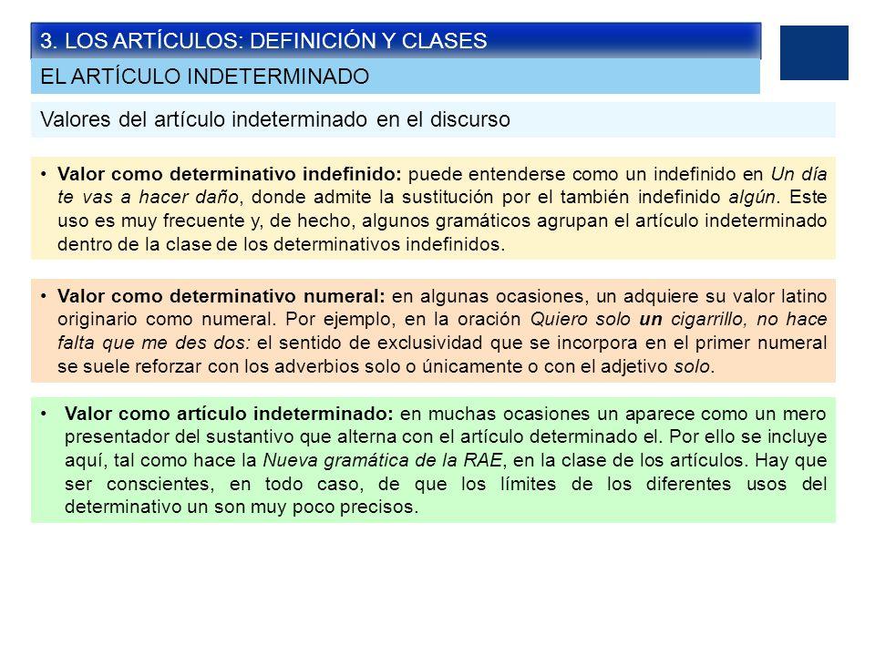 3. LOS ARTÍCULOS: DEFINICIÓN Y CLASES Valores del artículo indeterminado en el discurso Valor como determinativo indefinido: puede entenderse como un