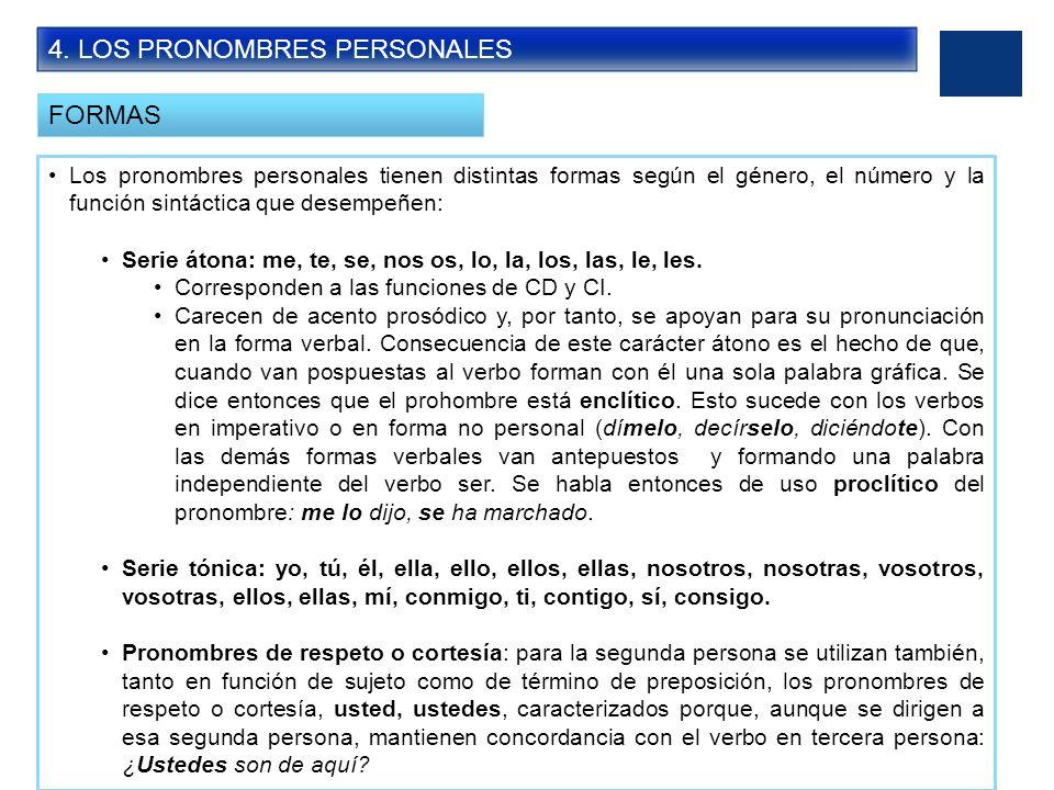 4. LOS PRONOMBRES PERSONALES FORMAS Los pronombres personales tienen distintas formas según el género, el número y la función sintáctica que desempeñe