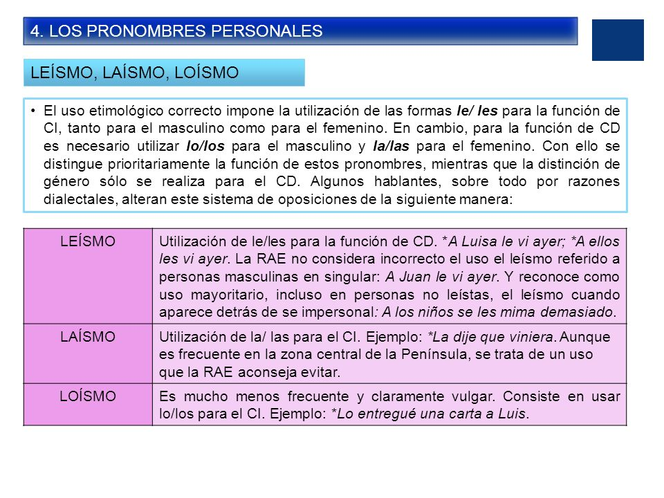 4. LOS PRONOMBRES PERSONALES LEÍSMO, LAÍSMO, LOÍSMO El uso etimológico correcto impone la utilización de las formas le/ les para la función de CI, tan