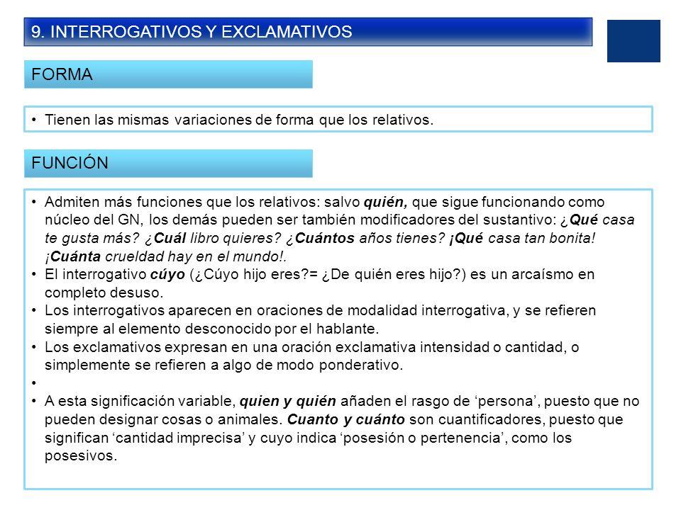9. INTERROGATIVOS Y EXCLAMATIVOS FORMA Tienen las mismas variaciones de forma que los relativos. FUNCIÓN Admiten más funciones que los relativos: salv
