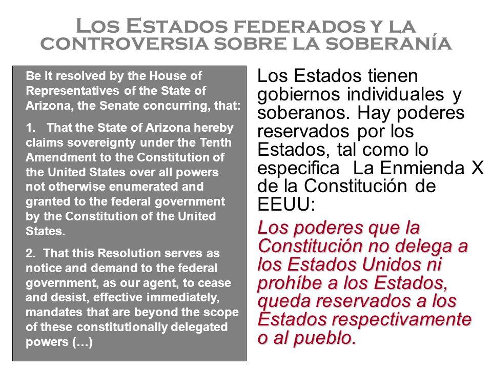 Los Estados federados y la controversia sobre la soberanía Los Estados tienen gobiernos individuales y soberanos. Hay poderes reservados por los Estad