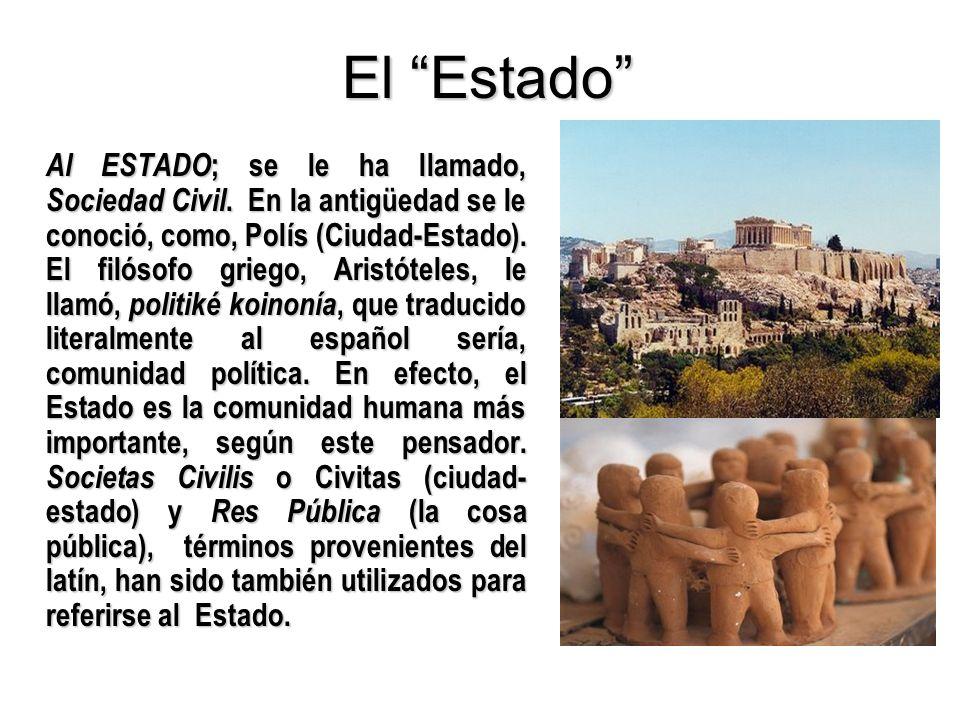 El Estado Al ESTADO ; se le ha llamado, Sociedad Civil. En la antigüedad se le conoció, como, Polís (Ciudad-Estado). El filósofo griego, Aristóteles,