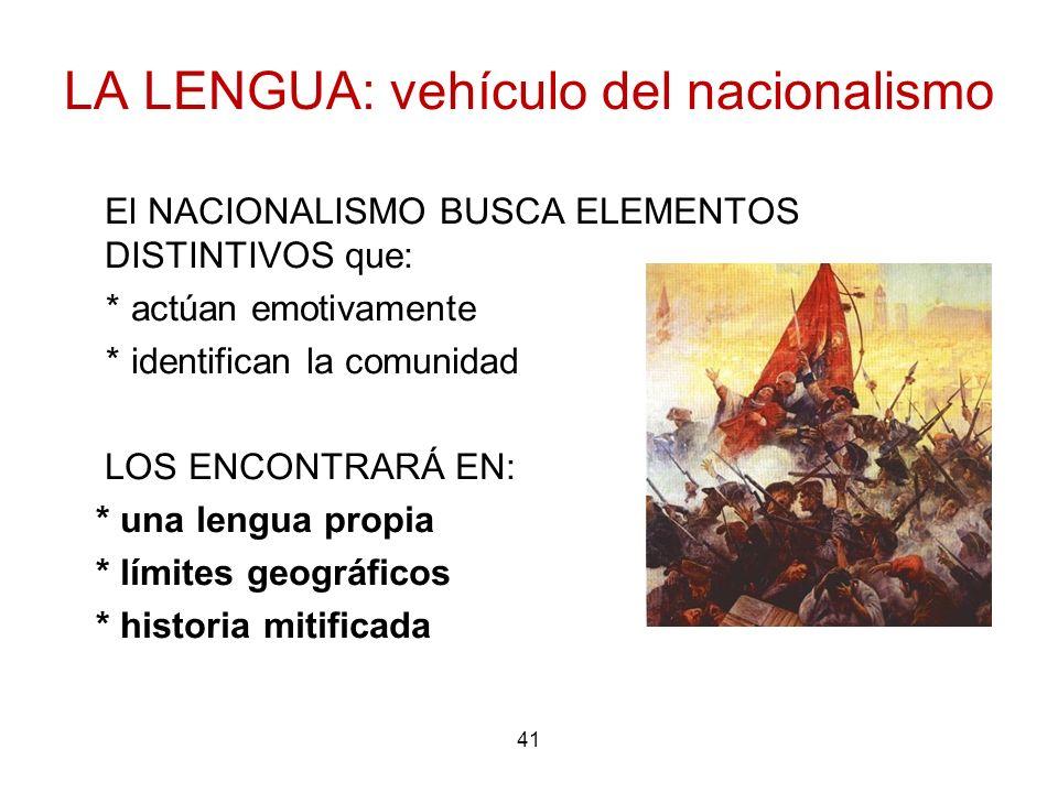 41 LA LENGUA: vehículo del nacionalismo El NACIONALISMO BUSCA ELEMENTOS DISTINTIVOS que: * actúan emotivamente * identifican la comunidad LOS ENCONTRA
