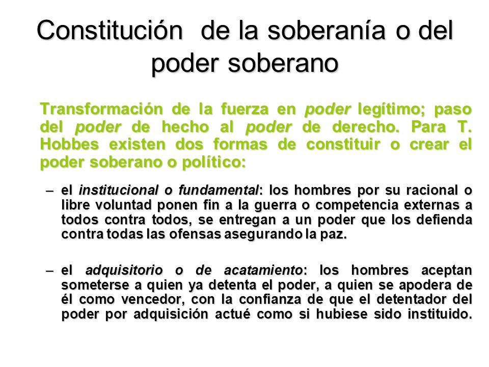 Constitución de la soberanía o del poder soberano Transformación de la fuerza en poder legítimo; paso del poder de hecho al poder de derecho. Para T.