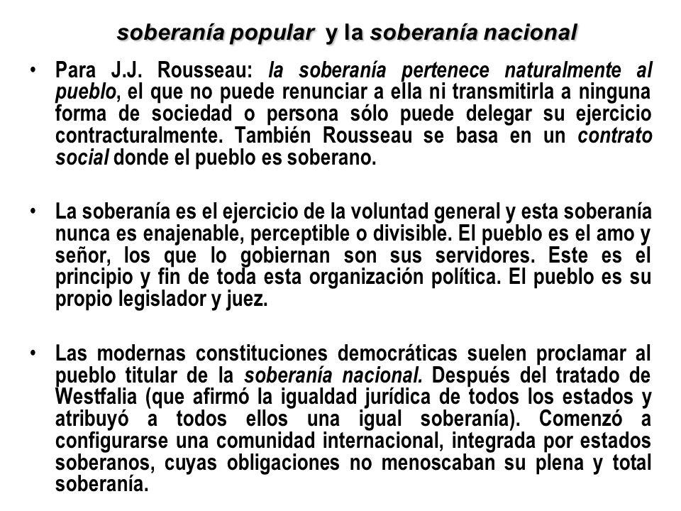 soberanía popular y la soberanía nacional Para J.J. Rousseau: la soberanía pertenece naturalmente al pueblo, el que no puede renunciar a ella ni trans