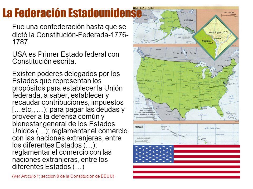 Fue una confederación hasta que se dictó la Constitución-Federada-1776- 1787. USA es Primer Estado federal con Constitución escrita. Existen poderes d