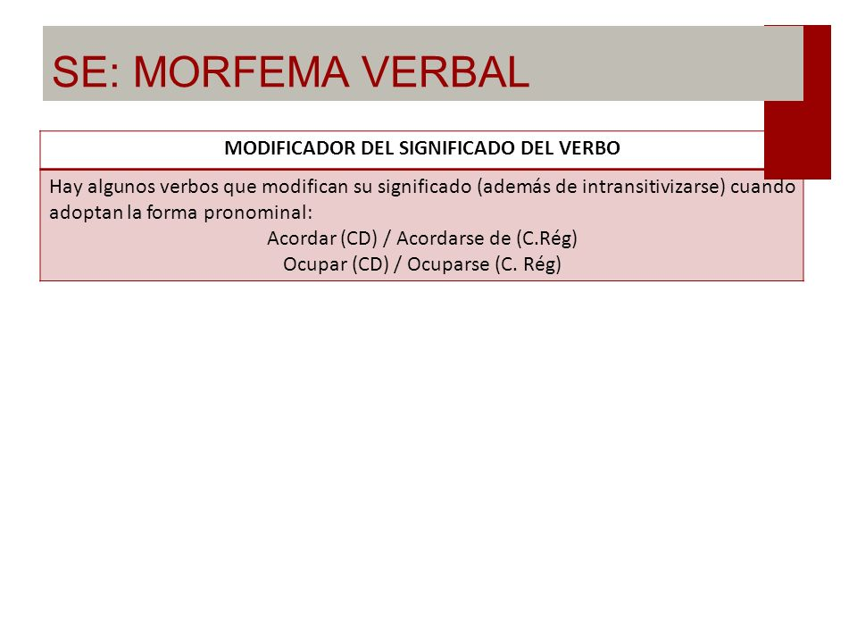 SE: MORFEMA VERBAL INDICADOR DE ASPECTO INCOATIVO Ciertos verbos intransitivos adquieren ese matiz aspectual, es decir, indican la acción justo en su