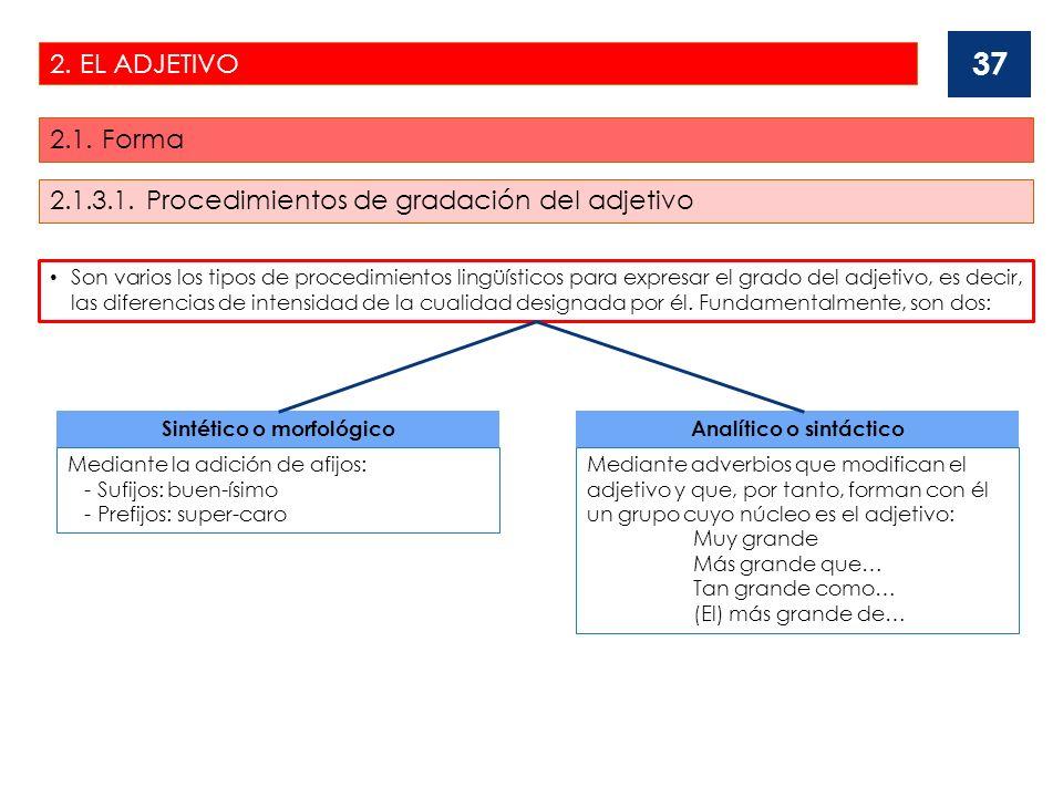 2. EL ADJETIVO 2.1. Forma 37 Son varios los tipos de procedimientos lingüísticos para expresar el grado del adjetivo, es decir, las diferencias de int
