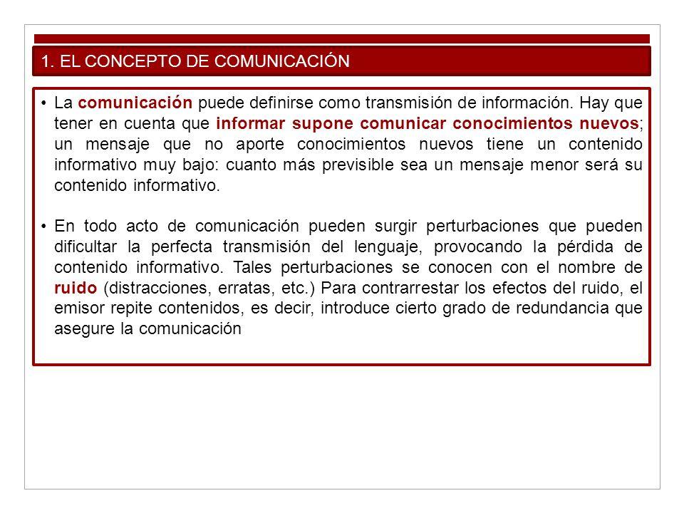 1. EL CONCEPTO DE COMUNICACIÓN La comunicación puede definirse como transmisión de información. Hay que tener en cuenta que informar supone comunicar