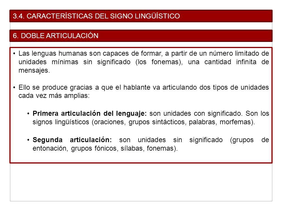 3.4. CARACTERÍSTICAS DEL SIGNO LINGÜÍSTICO 6. DOBLE ARTICULACIÓN Las lenguas humanas son capaces de formar, a partir de un número limitado de unidades
