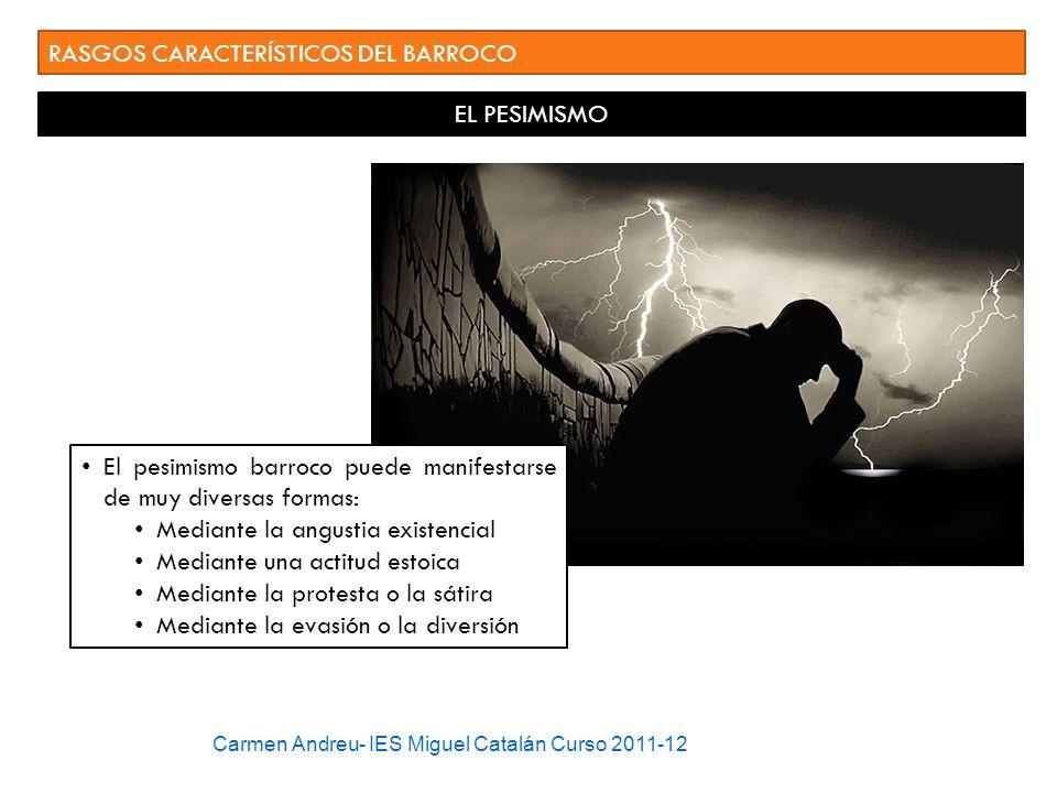 Carmen Andreu- IES Miguel Catalán Curso 2011-12 RASGOS CARACTERÍSTICOS DEL BARROCO EL PESIMISMO El pesimismo barroco puede manifestarse de muy diversa