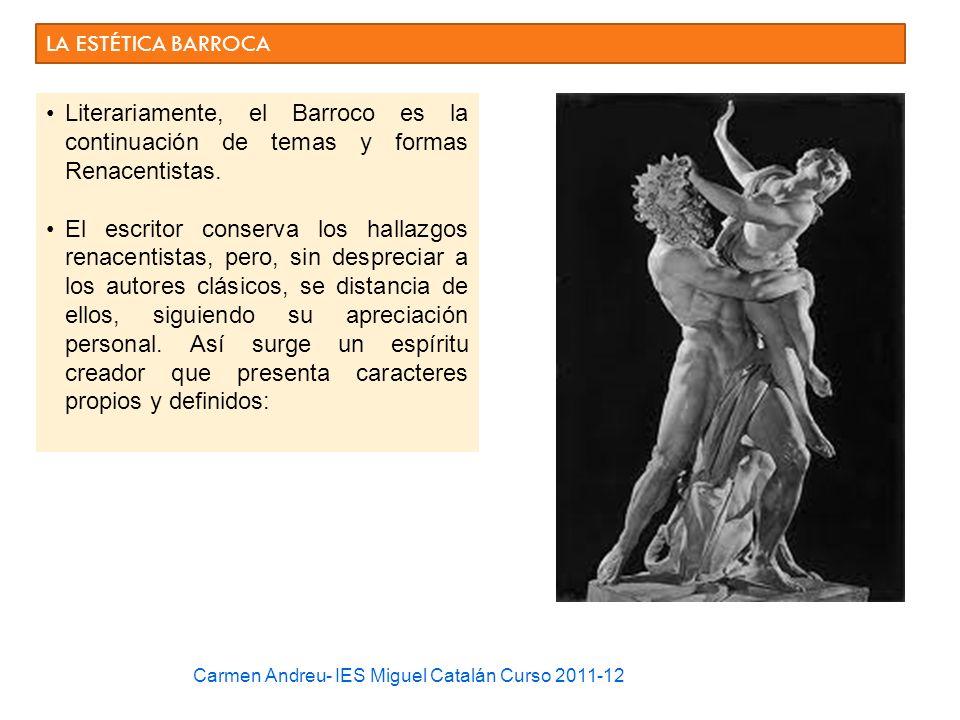 LA ESTÉTICA BARROCA Literariamente, el Barroco es la continuación de temas y formas Renacentistas. El escritor conserva los hallazgos renacentistas, p