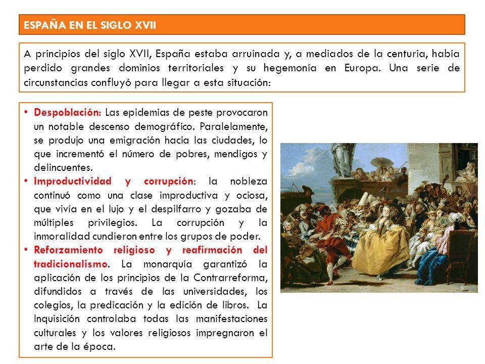 ESPAÑA EN EL SIGLO XVII A principios del siglo XVII, España estaba arruinada y, a mediados de la centuria, había perdido grandes dominios territoriale