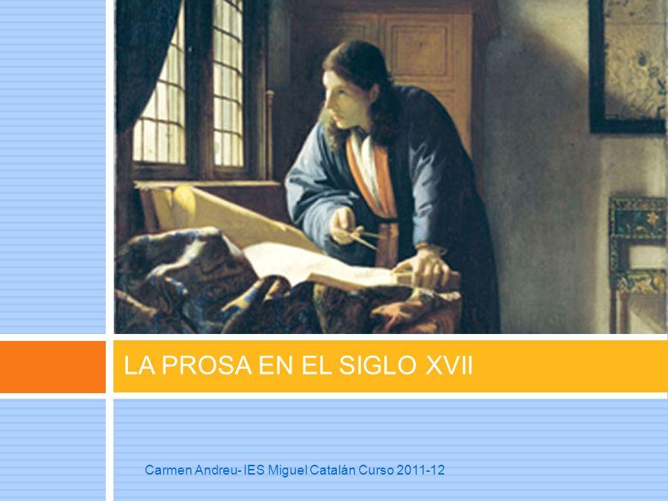 LA PROSA EN EL SIGLO XVII Carmen Andreu- IES Miguel Catalán Curso 2011-12