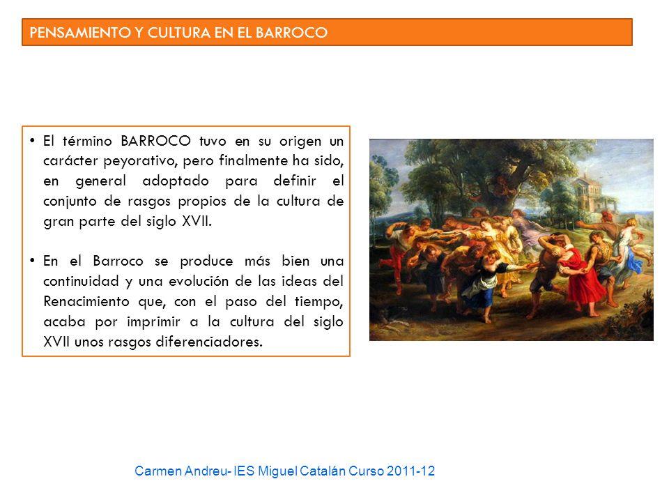 PENSAMIENTO Y CULTURA EN EL BARROCO El término BARROCO tuvo en su origen un carácter peyorativo, pero finalmente ha sido, en general adoptado para def