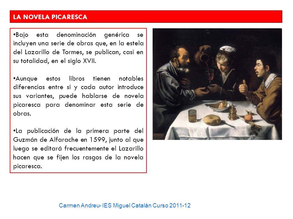 Carmen Andreu- IES Miguel Catalán Curso 2011-12 LA NOVELA PICARESCA Bajo esta denominación genérica se incluyen una serie de obras que, en la estela d