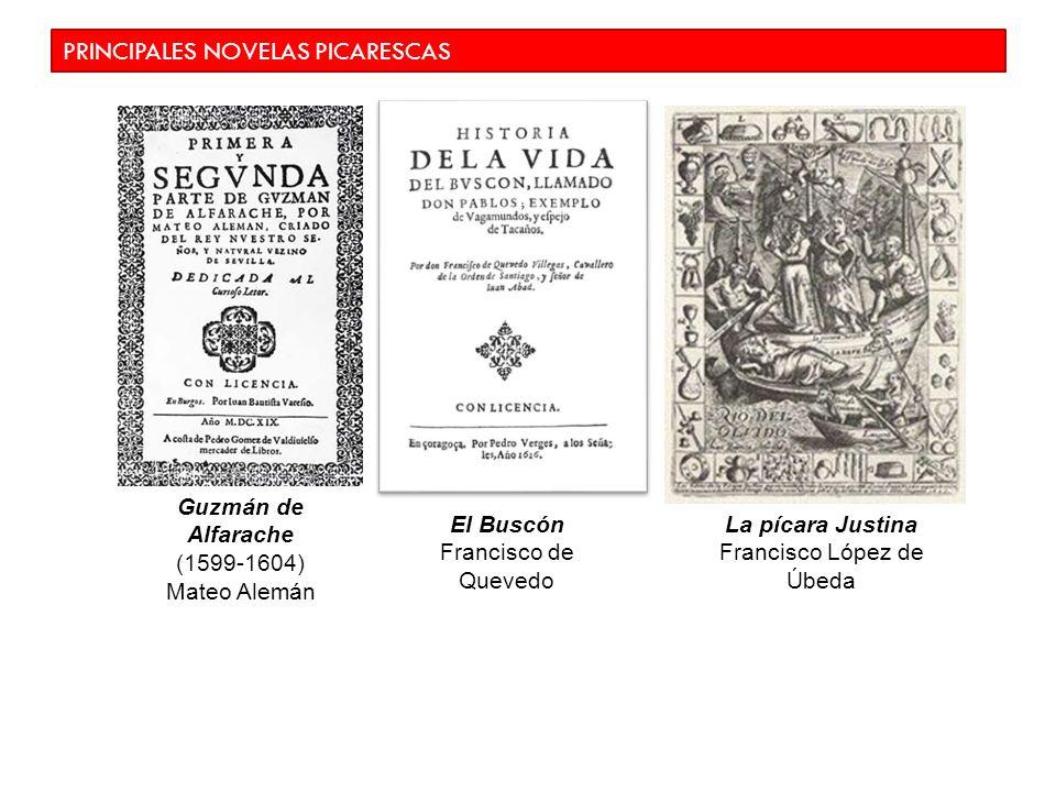 PRINCIPALES NOVELAS PICARESCAS Guzmán de Alfarache (1599-1604) Mateo Alemán El Buscón Francisco de Quevedo La pícara Justina Francisco López de Úbeda