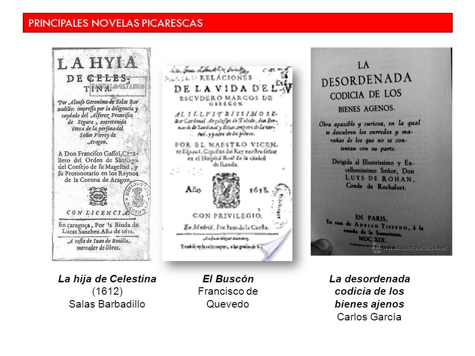 PRINCIPALES NOVELAS PICARESCAS La hija de Celestina (1612) Salas Barbadillo El Buscón Francisco de Quevedo La desordenada codicia de los bienes ajenos