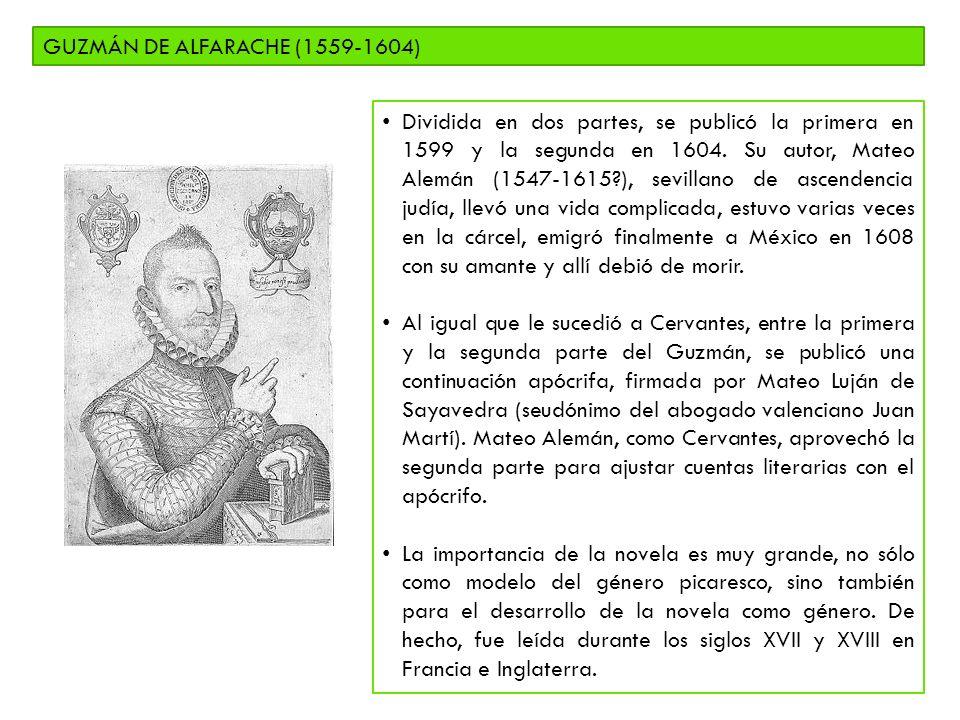 GUZMÁN DE ALFARACHE (1559-1604) Dividida en dos partes, se publicó la primera en 1599 y la segunda en 1604. Su autor, Mateo Alemán (1547-1615?), sevil