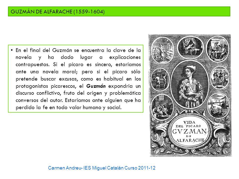 Carmen Andreu- IES Miguel Catalán Curso 2011-12 GUZMÁN DE ALFARACHE (1559-1604) En el final del Guzmán se encuentra la clave de la novela y ha dado lu