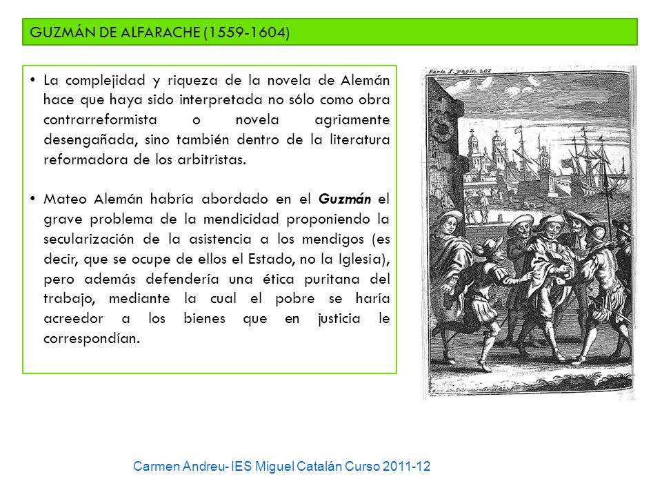 Carmen Andreu- IES Miguel Catalán Curso 2011-12 GUZMÁN DE ALFARACHE (1559-1604) La complejidad y riqueza de la novela de Alemán hace que haya sido int