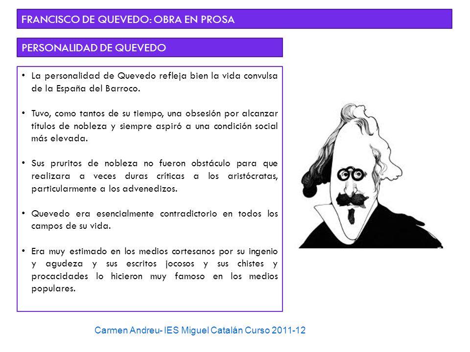 Carmen Andreu- IES Miguel Catalán Curso 2011-12 FRANCISCO DE QUEVEDO: OBRA EN PROSA PERSONALIDAD DE QUEVEDO La personalidad de Quevedo refleja bien la