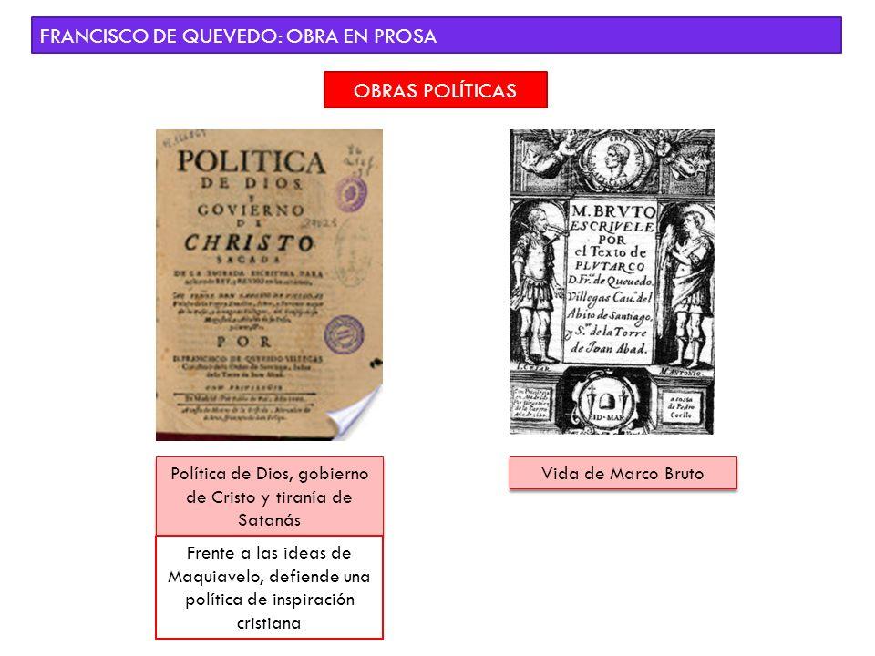 FRANCISCO DE QUEVEDO: OBRA EN PROSA OBRAS POLÍTICAS Política de Dios, gobierno de Cristo y tiranía de Satanás Frente a las ideas de Maquiavelo, defien