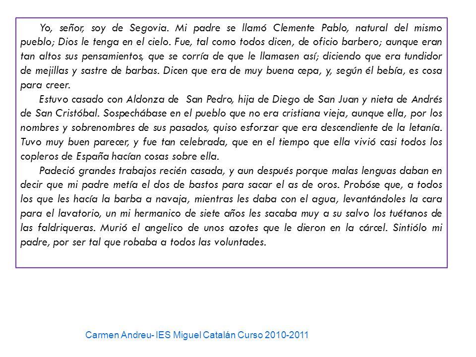Yo, señor, soy de Segovia. Mi padre se llamó Clemente Pablo, natural del mismo pueblo; Dios le tenga en el cielo. Fue, tal como todos dicen, de oficio
