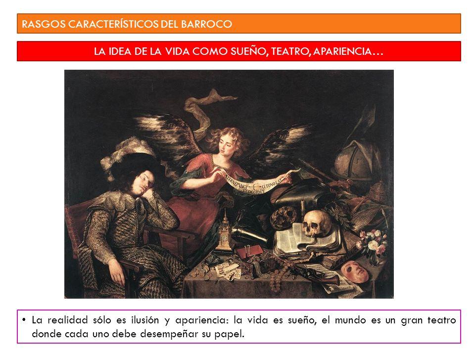 Carmen Andreu- IES Miguel Catalán Curso 2011-12 RASGOS CARACTERÍSTICOS DEL BARROCO LA IDEA DE LA VIDA COMO SUEÑO, TEATRO, APARIENCIA… La realidad sólo