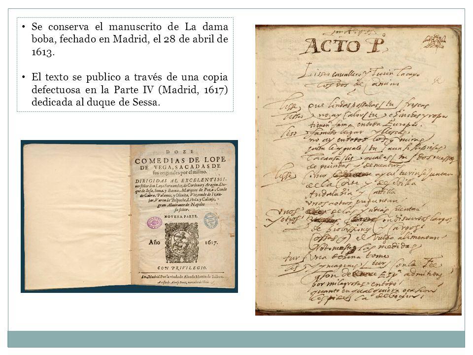 Se conserva el manuscrito de La dama boba, fechado en Madrid, el 28 de abril de 1613. El texto se publico a través de una copia defectuosa en la Parte
