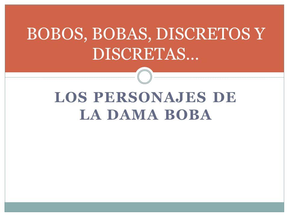 BOBOS, BOBAS, DISCRETOS Y DISCRETAS… LOS PERSONAJES DE LA DAMA BOBA