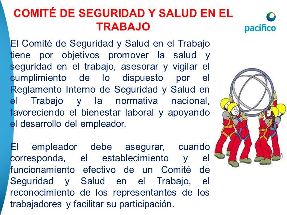 COMITÉ DE SEGURIDAD Y SALUD EN EL TRABAJO El Comité de Seguridad y Salud en el Trabajo tiene por objetivos promover la salud y seguridad en el trabajo