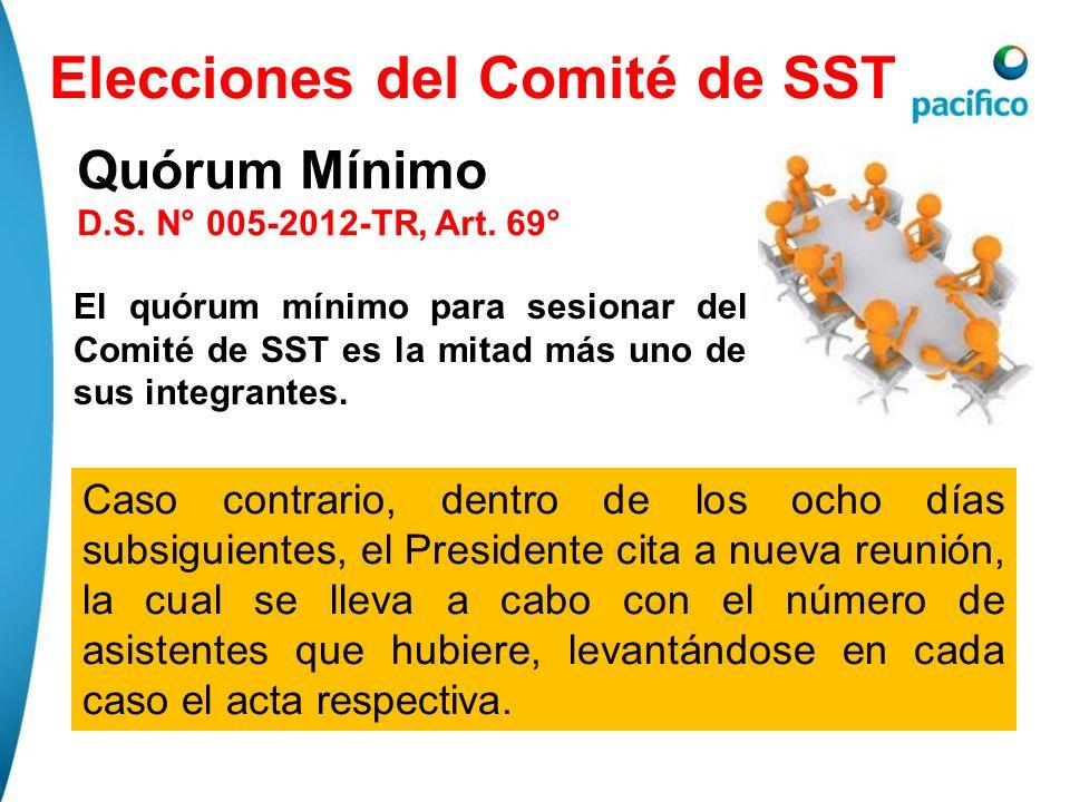 Elecciones del Comité de SST Quórum Mínimo D.S. N° 005-2012-TR, Art. 69° El quórum mínimo para sesionar del Comité de SST es la mitad más uno de sus i