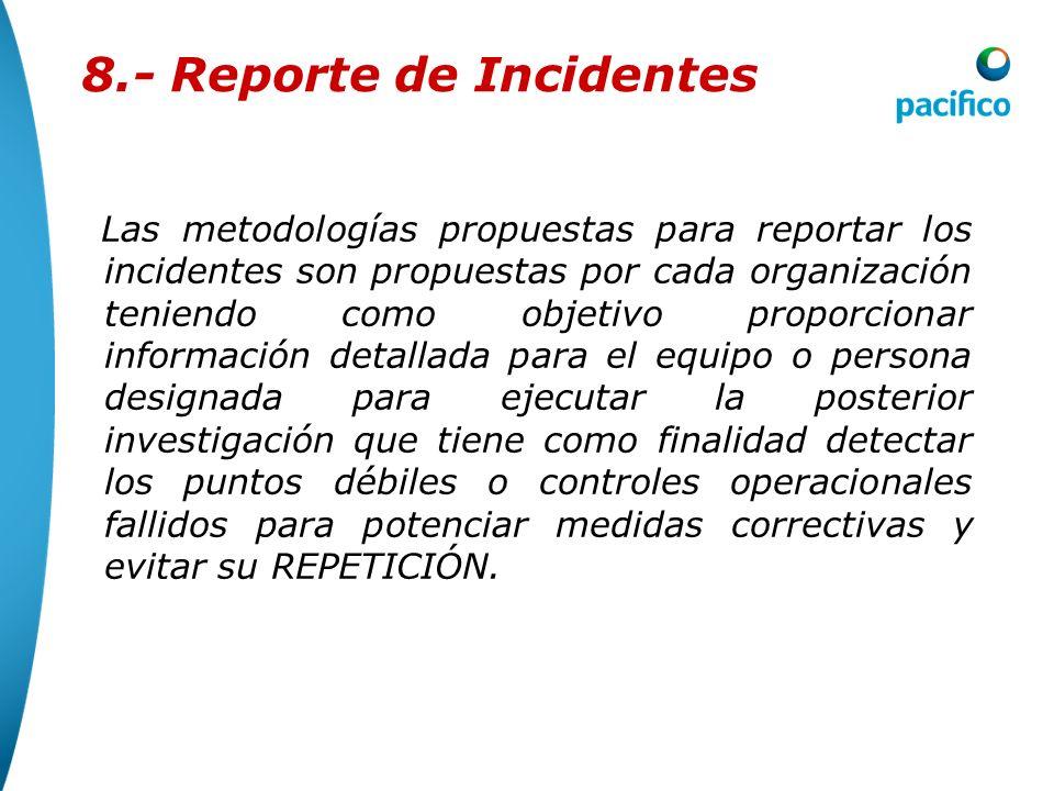 8.- Reporte de Incidentes El reporte de incidentes tiene como finalidad recoger la mayor información posible para iniciar el proceso de investigación