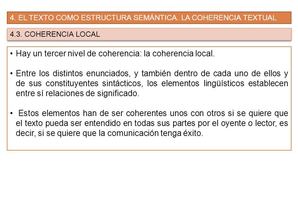 4. EL TEXTO COMO ESTRUCTURA SEMÁNTICA. LA COHERENCIA TEXTUAL 4.3. COHERENCIA LOCAL Hay un tercer nivel de coherencia: la coherencia local. Entre los d