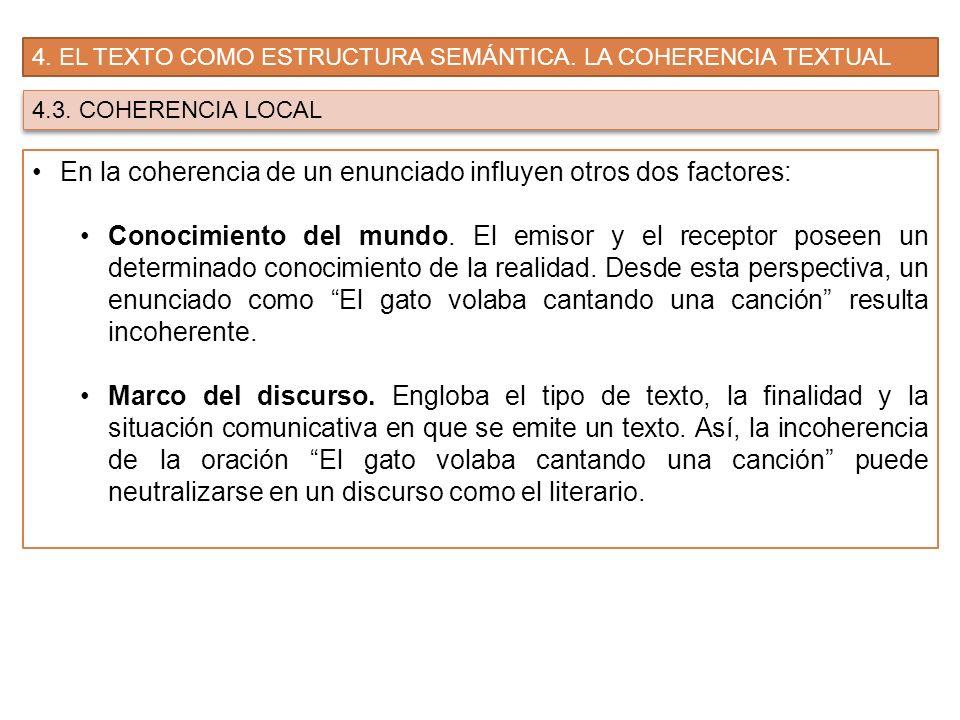 4. EL TEXTO COMO ESTRUCTURA SEMÁNTICA. LA COHERENCIA TEXTUAL 4.3. COHERENCIA LOCAL En la coherencia de un enunciado influyen otros dos factores: Conoc