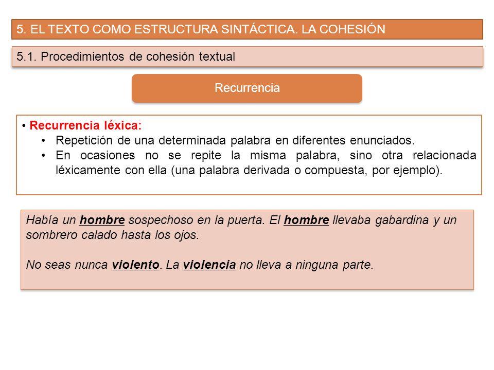 5. EL TEXTO COMO ESTRUCTURA SINTÁCTICA. LA COHESIÓN 5.1. Procedimientos de cohesión textual Recurrencia Recurrencia léxica: Repetición de una determin
