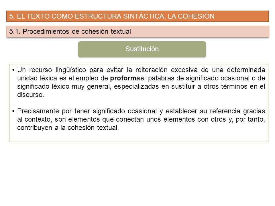 5. EL TEXTO COMO ESTRUCTURA SINTÁCTICA. LA COHESIÓN 5.1. Procedimientos de cohesión textual Un recurso lingüístico para evitar la reiteración excesiva