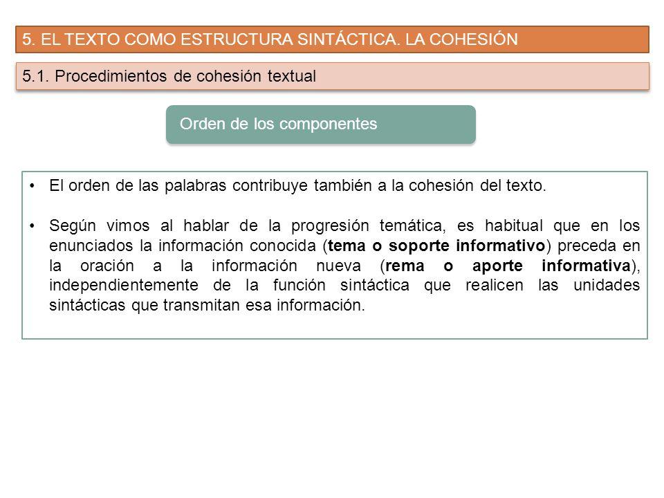 5. EL TEXTO COMO ESTRUCTURA SINTÁCTICA. LA COHESIÓN 5.1. Procedimientos de cohesión textual El orden de las palabras contribuye también a la cohesión