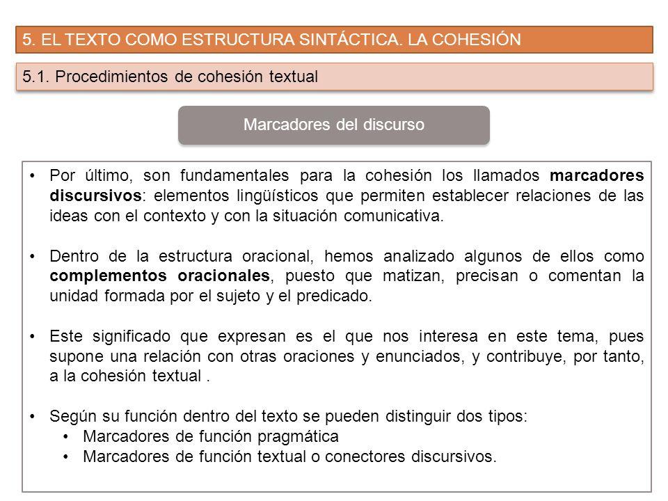 5. EL TEXTO COMO ESTRUCTURA SINTÁCTICA. LA COHESIÓN 5.1. Procedimientos de cohesión textual Por último, son fundamentales para la cohesión los llamado
