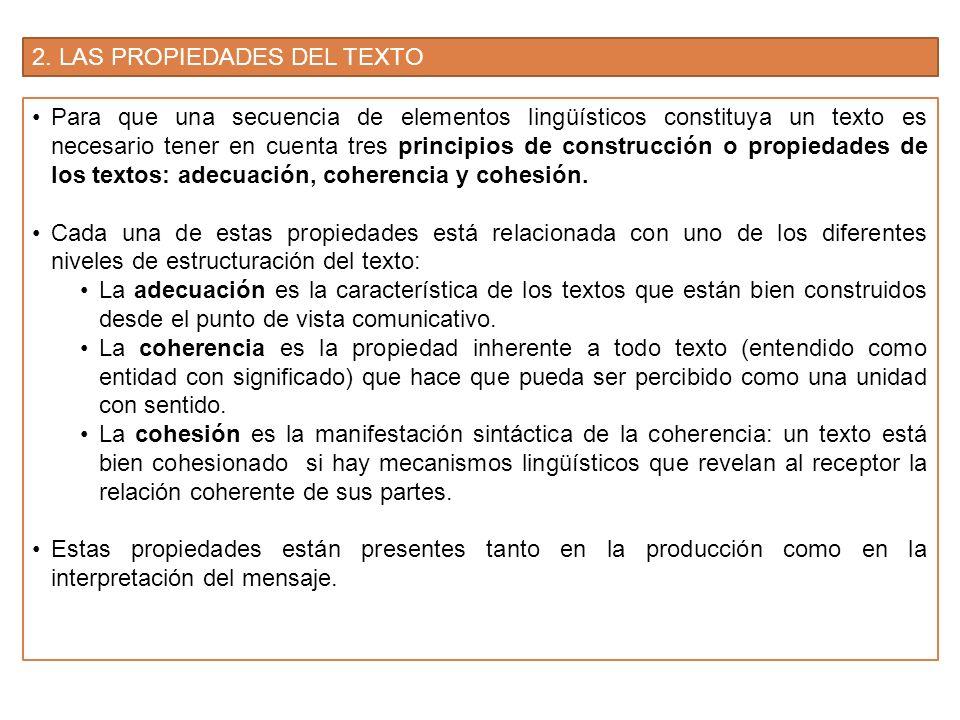 2. LAS PROPIEDADES DEL TEXTO Para que una secuencia de elementos lingüísticos constituya un texto es necesario tener en cuenta tres principios de cons