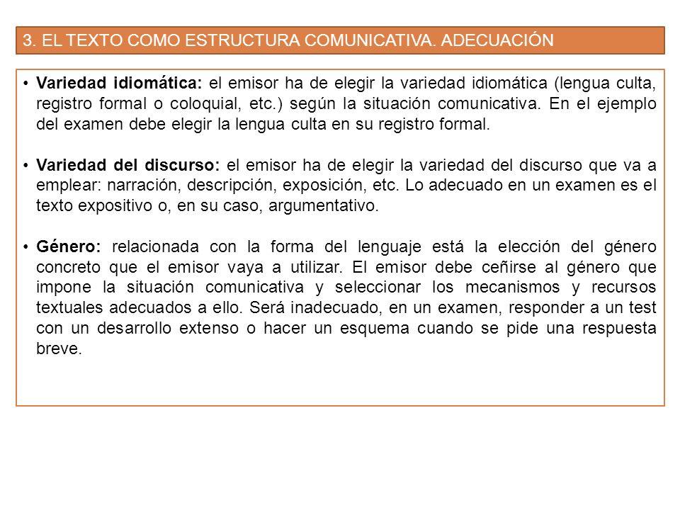 3. EL TEXTO COMO ESTRUCTURA COMUNICATIVA. ADECUACIÓN Variedad idiomática: el emisor ha de elegir la variedad idiomática (lengua culta, registro formal